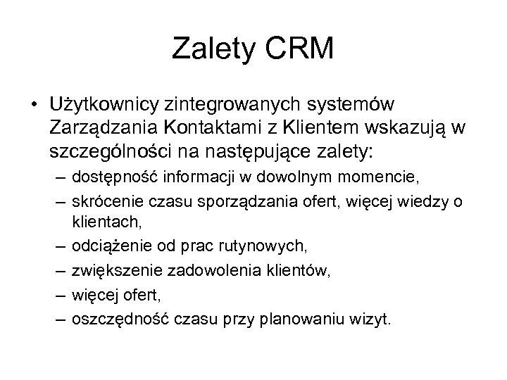 Zalety CRM • Użytkownicy zintegrowanych systemów Zarządzania Kontaktami z Klientem wskazują w szczególności na