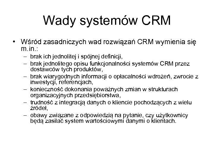 Wady systemów CRM • Wśród zasadniczych wad rozwiązań CRM wymienia się m. in. :