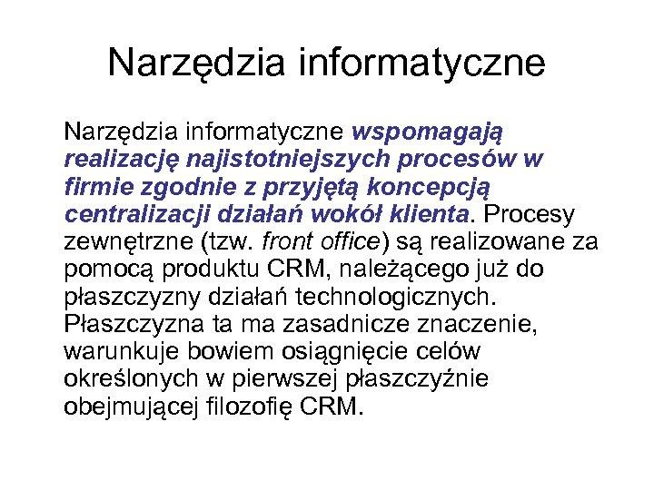 Narzędzia informatyczne wspomagają realizację najistotniejszych procesów w firmie zgodnie z przyjętą koncepcją centralizacji działań