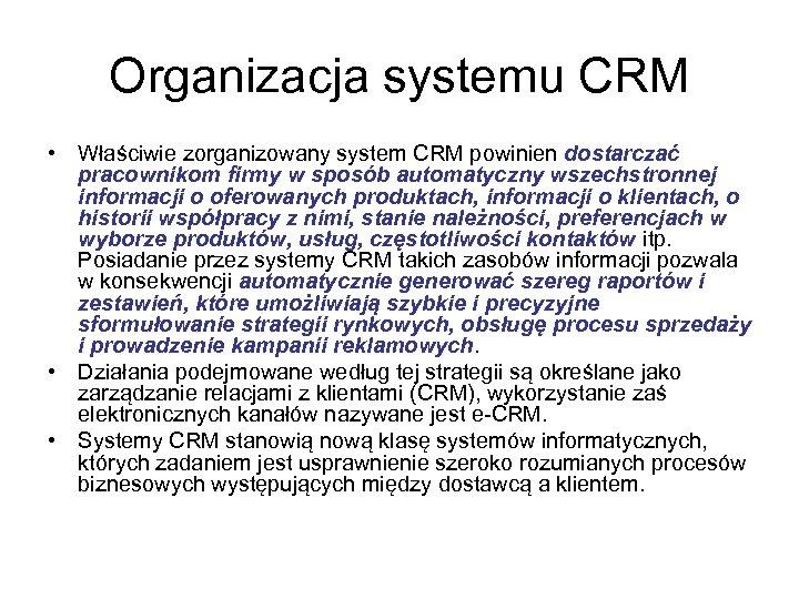 Organizacja systemu CRM • Właściwie zorganizowany system CRM powinien dostarczać pracownikom firmy w sposób