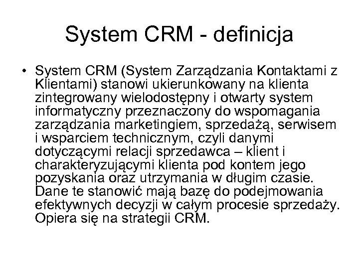 System CRM - definicja • System CRM (System Zarządzania Kontaktami z Klientami) stanowi ukierunkowany