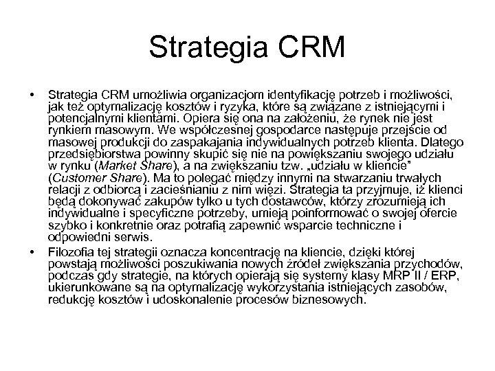 Strategia CRM • • Strategia CRM umożliwia organizacjom identyfikację potrzeb i możliwości, jak też