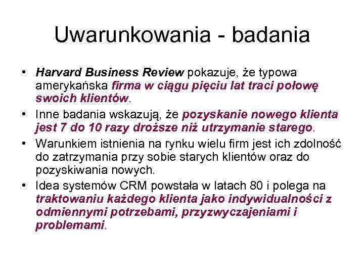 Uwarunkowania - badania • Harvard Business Review pokazuje, że typowa amerykańska firma w ciągu