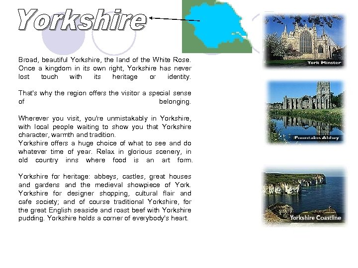 Broad, beautiful Yorkshire, the land of the White Rose. Once a kingdom in its