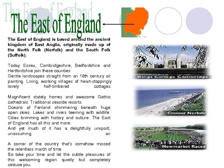 The East of England is based around the ancient kingdom of East Anglia, originally