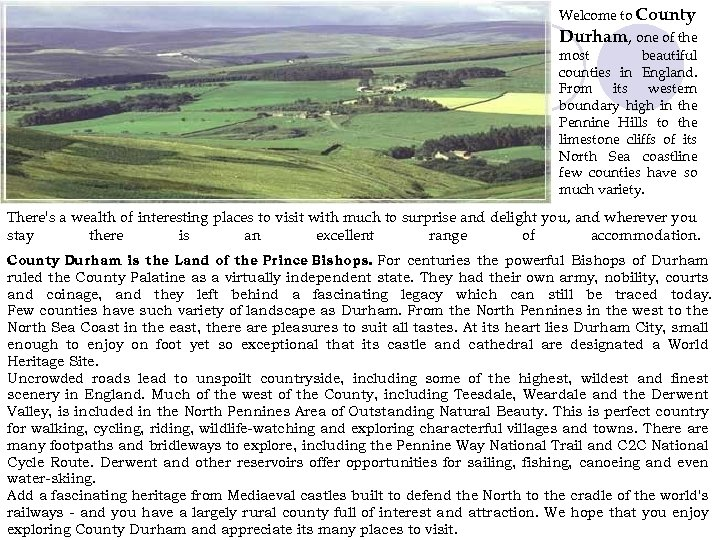 Welcome to County Durham, one of the most beautiful counties in England. From its