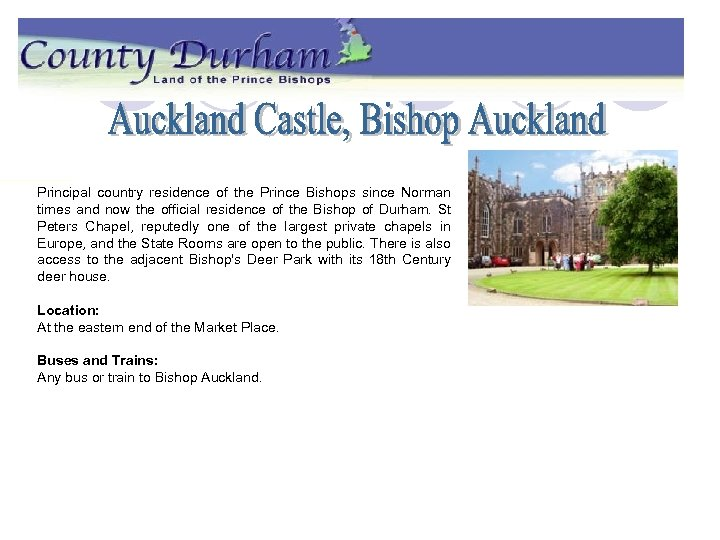 Principal country residence of the Prince Bishops since Norman times and now the official