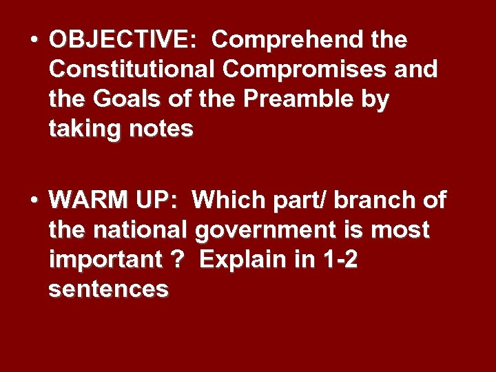 • OBJECTIVE: Comprehend the Constitutional Compromises and the Goals of the Preamble by