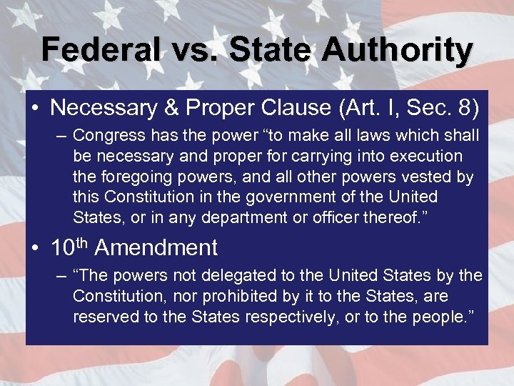 Federal vs. State Authority • Necessary & Proper Clause (Art. I, Sec. 8) –