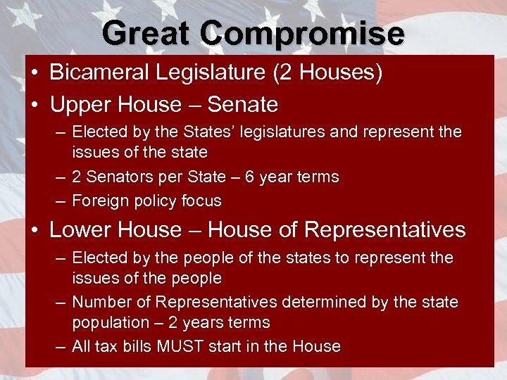 Great Compromise • Bicameral Legislature (2 Houses) • Upper House – Senate – Elected