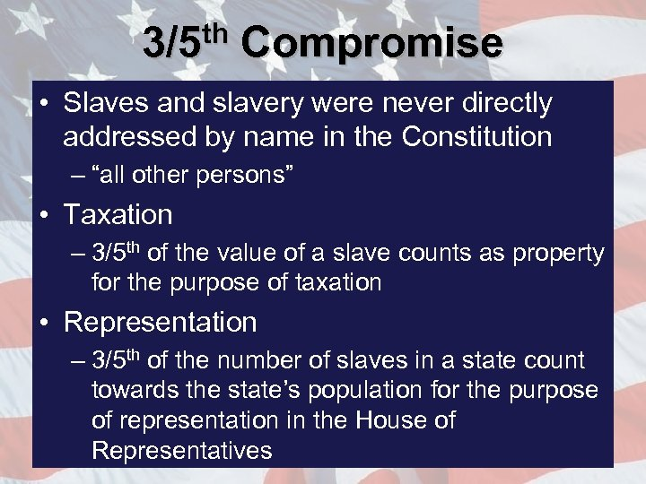 3/5 th Compromise • Slaves and slavery were never directly addressed by name in