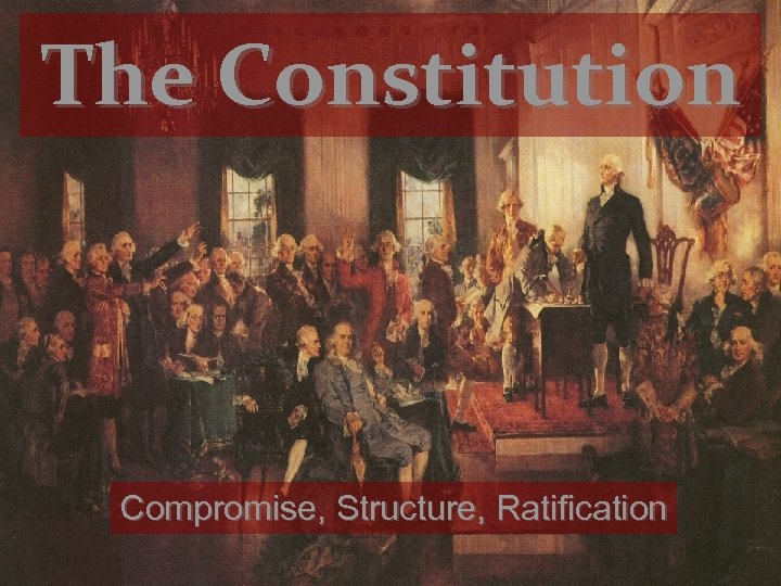 The Constitution Compromise, Structure, Ratification