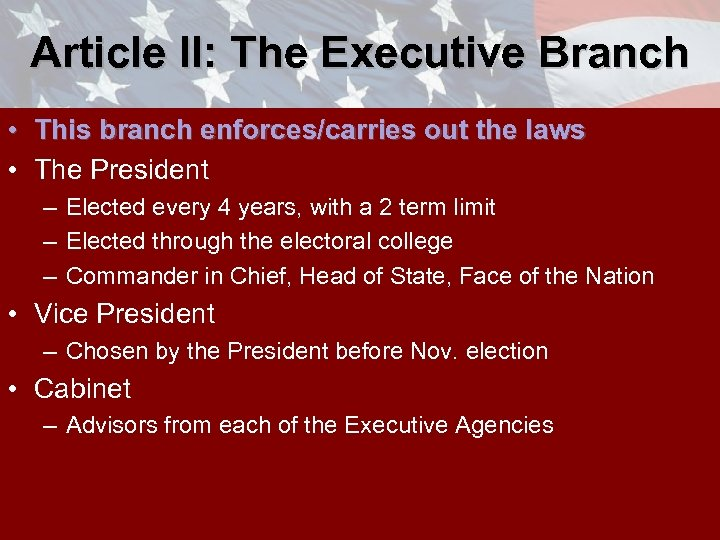 Article II: The Executive Branch • This branch enforces/carries out the laws • The