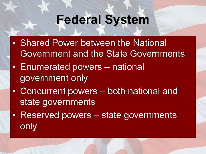 Federal System • Shared Power between the National Government and the State Governments •