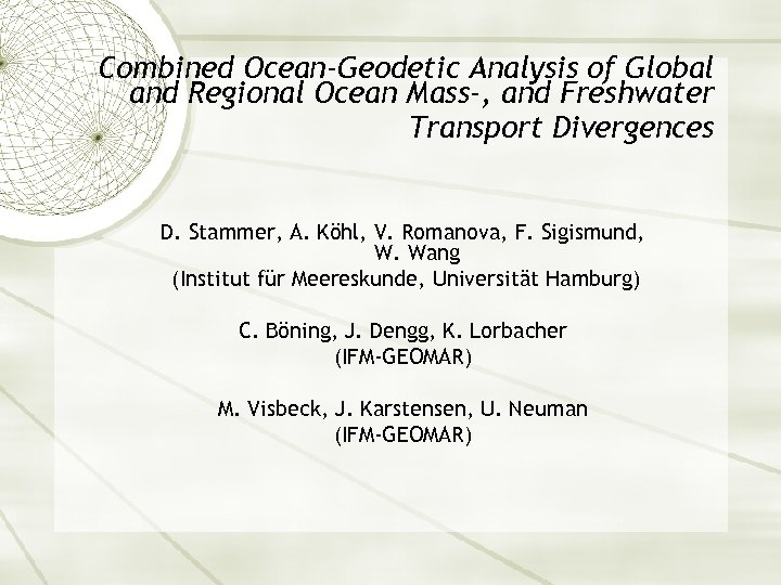 Combined Ocean-Geodetic Analysis of Global and Regional Ocean Mass-, and Freshwater Transport Divergences D.