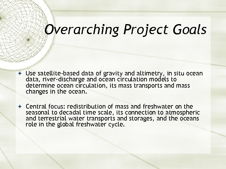 Overarching Project Goals Use satellite-based data of gravity and altimetry, in situ ocean data,