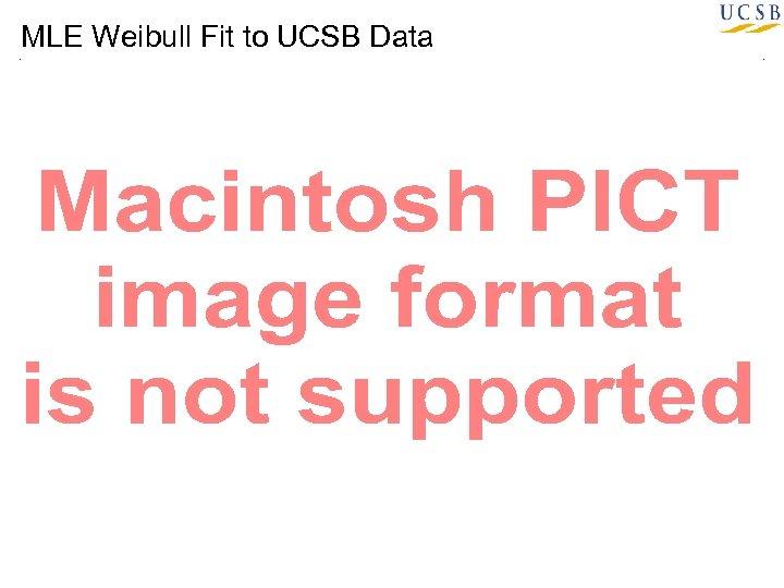 MLE Weibull Fit to UCSB Data