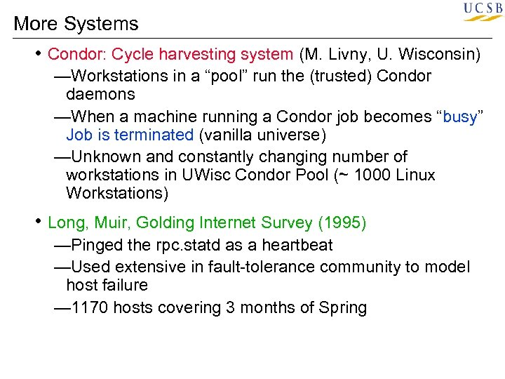 More Systems • Condor: Cycle harvesting system (M. Livny, U. Wisconsin) —Workstations in a