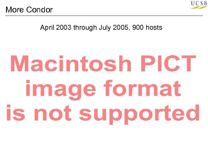 More Condor April 2003 through July 2005, 900 hosts