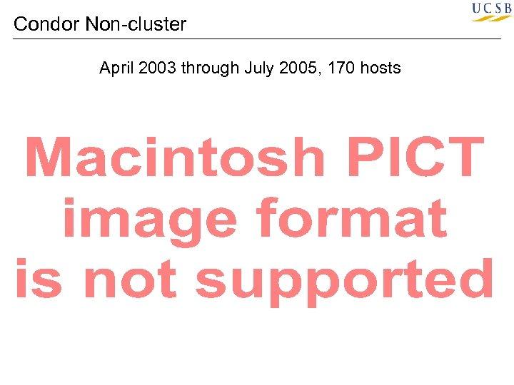 Condor Non-cluster April 2003 through July 2005, 170 hosts
