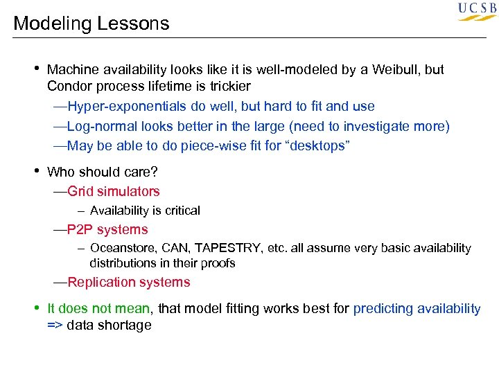 Modeling Lessons • Machine availability looks like it is well-modeled by a Weibull, but