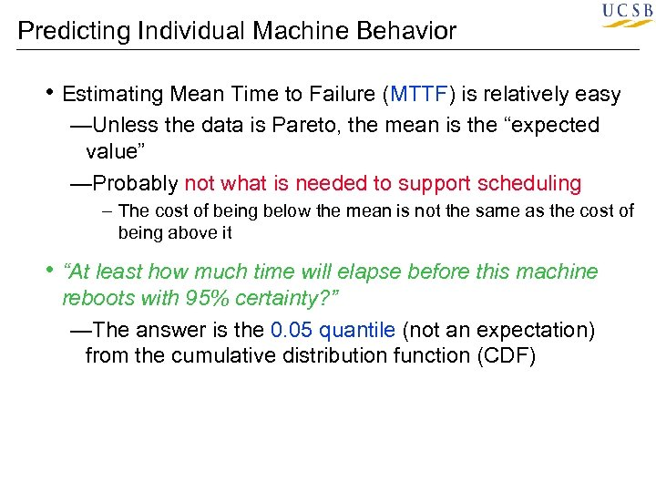 Predicting Individual Machine Behavior • Estimating Mean Time to Failure (MTTF) is relatively easy