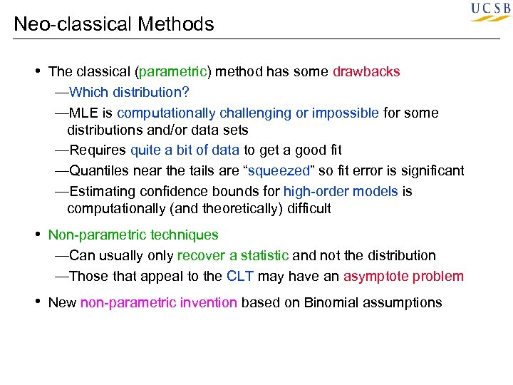 Neo-classical Methods • The classical (parametric) method has some drawbacks —Which distribution? —MLE is
