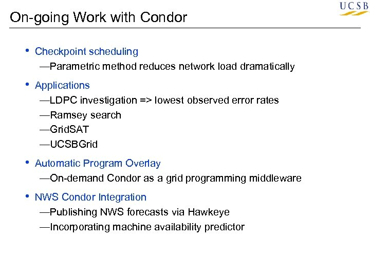 On-going Work with Condor • Checkpoint scheduling —Parametric method reduces network load dramatically •