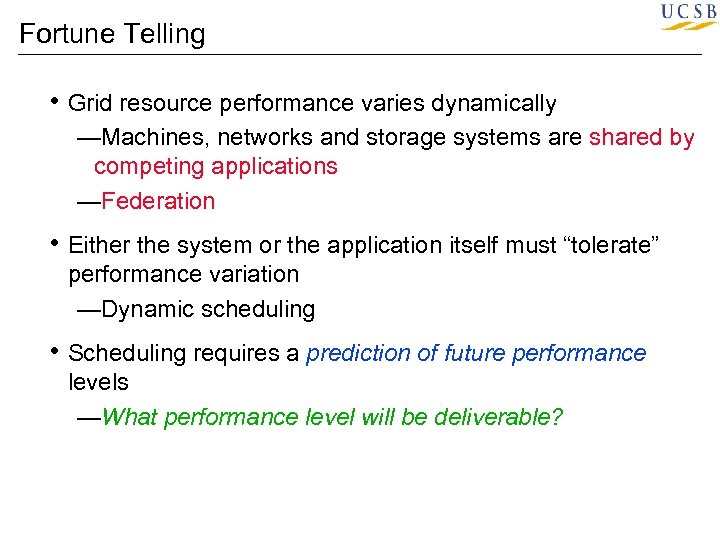 Fortune Telling • Grid resource performance varies dynamically —Machines, networks and storage systems are