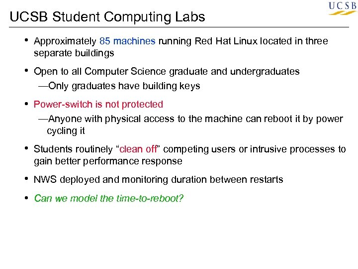 UCSB Student Computing Labs • Approximately 85 machines running Red Hat Linux located in