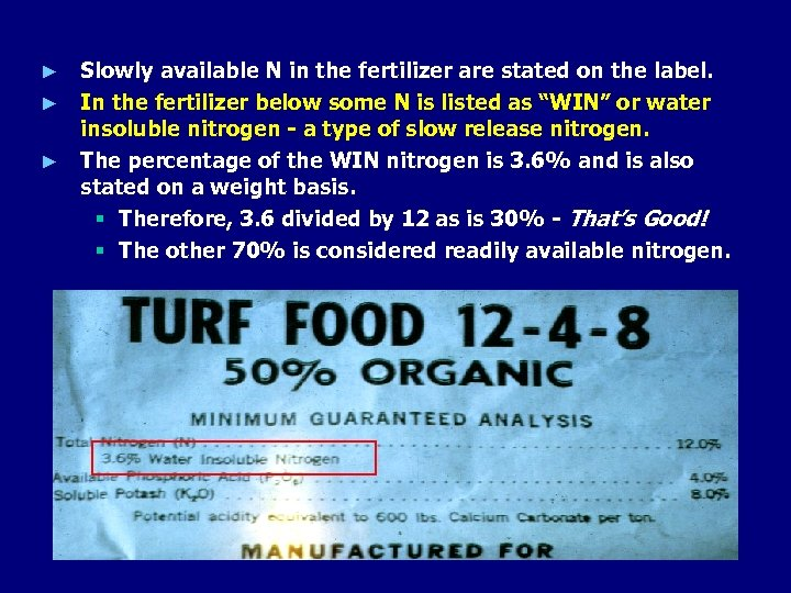 Slowly available N in the fertilizer are stated on the label. ► In the