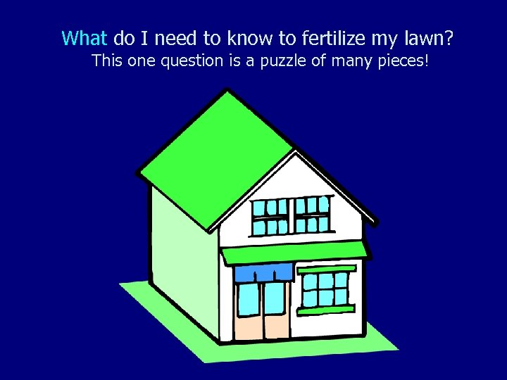 What do I need to know to fertilize my lawn? This one question is
