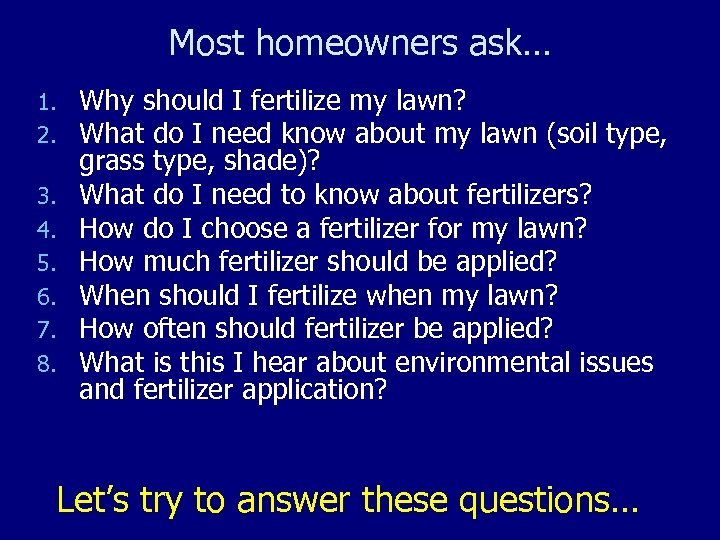Most homeowners ask… 1. 2. 3. 4. 5. 6. 7. 8. Why should I