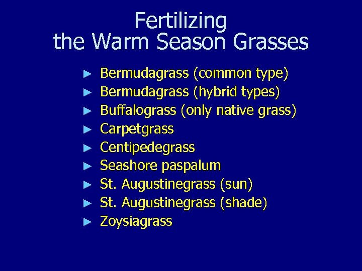 Fertilizing the Warm Season Grasses ► ► ► ► ► Bermudagrass (common type) Bermudagrass