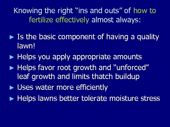 "Knowing the right ""ins and outs"" of how to fertilize effectively almost always: Is"