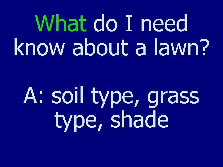What do I need know about a lawn? A: soil type, grass type, shade