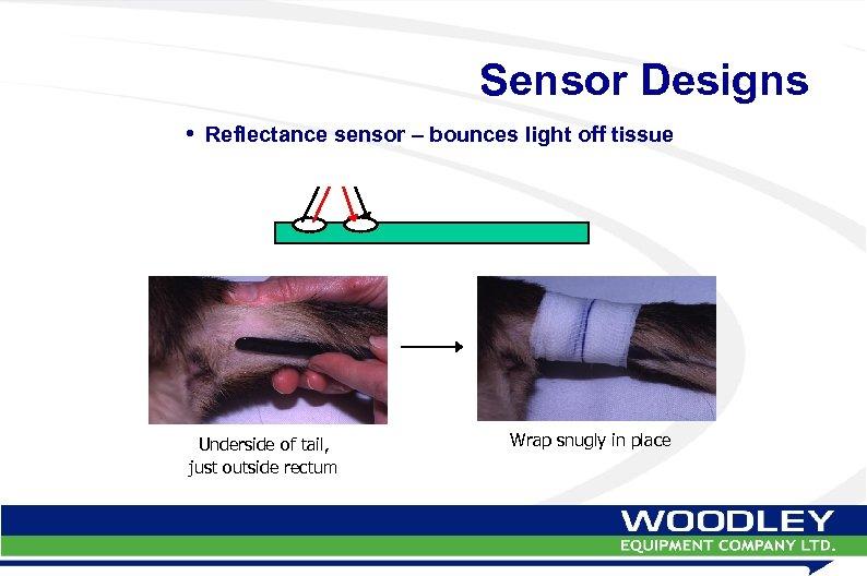 Sensor Designs • Reflectance sensor – bounces light off tissue Underside of tail, just