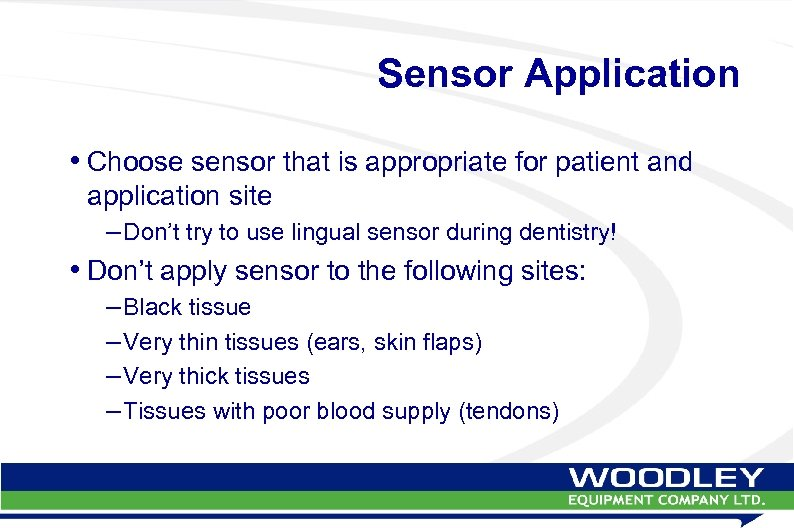 Sensor Application • Choose sensor that is appropriate for patient and application site –