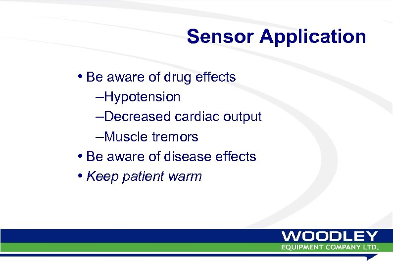 Sensor Application • Be aware of drug effects –Hypotension –Decreased cardiac output –Muscle tremors