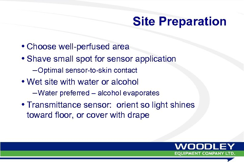 Site Preparation • Choose well-perfused area • Shave small spot for sensor application –