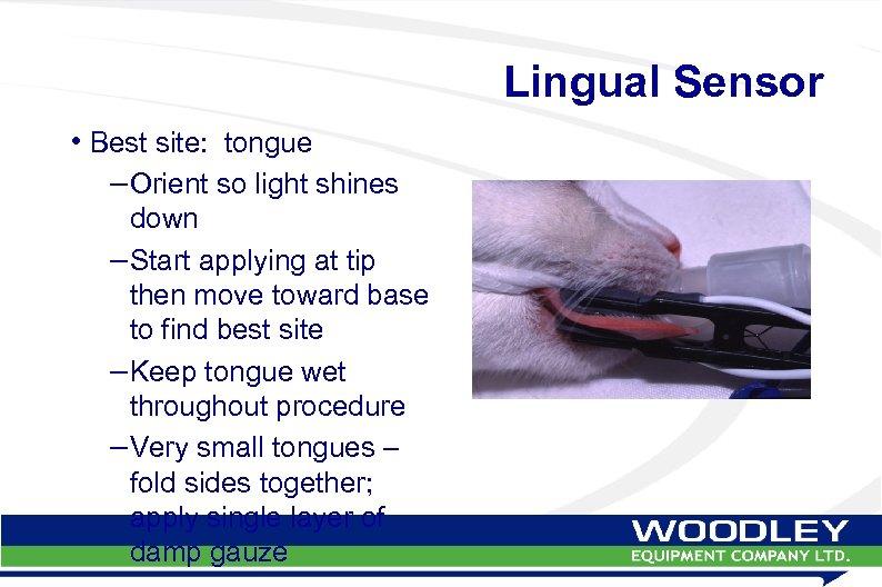Lingual Sensor • Best site: tongue – Orient so light shines down – Start