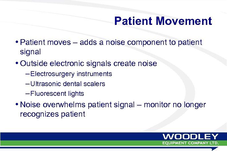 Patient Movement • Patient moves – adds a noise component to patient signal •