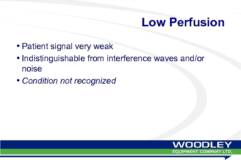 Low Perfusion • Patient signal very weak • Indistinguishable from interference waves and/or noise