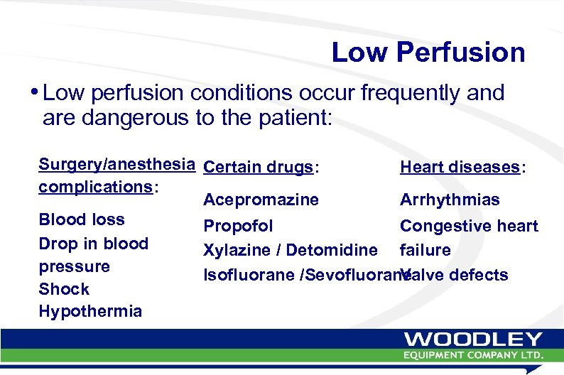 Low Perfusion • Low perfusion conditions occur frequently and are dangerous to the patient: