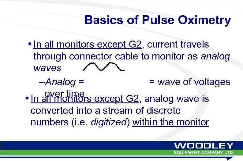 Basics of Pulse Oximetry • In all monitors except G 2, current travels through