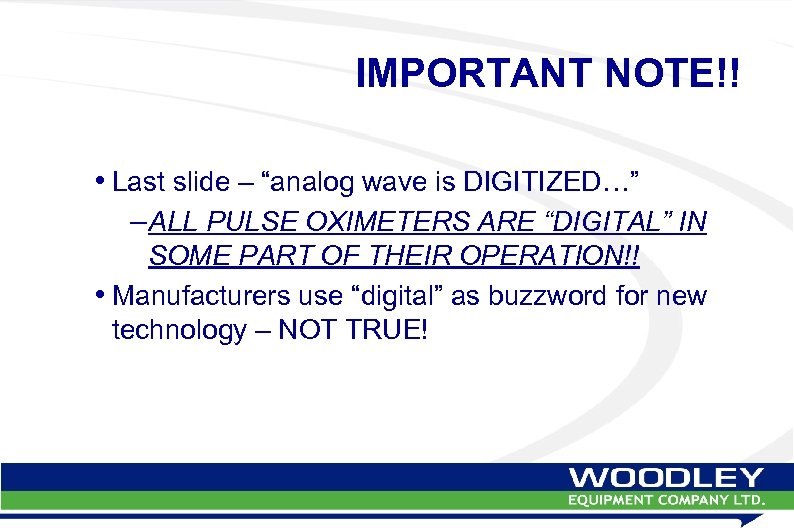 """IMPORTANT NOTE!! • Last slide – """"analog wave is DIGITIZED…"""" –ALL PULSE OXIMETERS ARE"""