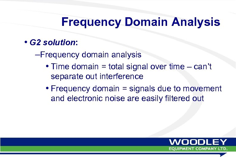 Frequency Domain Analysis • G 2 solution: –Frequency domain analysis • Time domain =