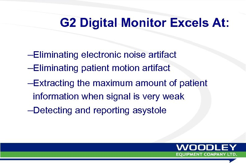 G 2 Digital Monitor Excels At: –Eliminating electronic noise artifact –Eliminating patient motion artifact