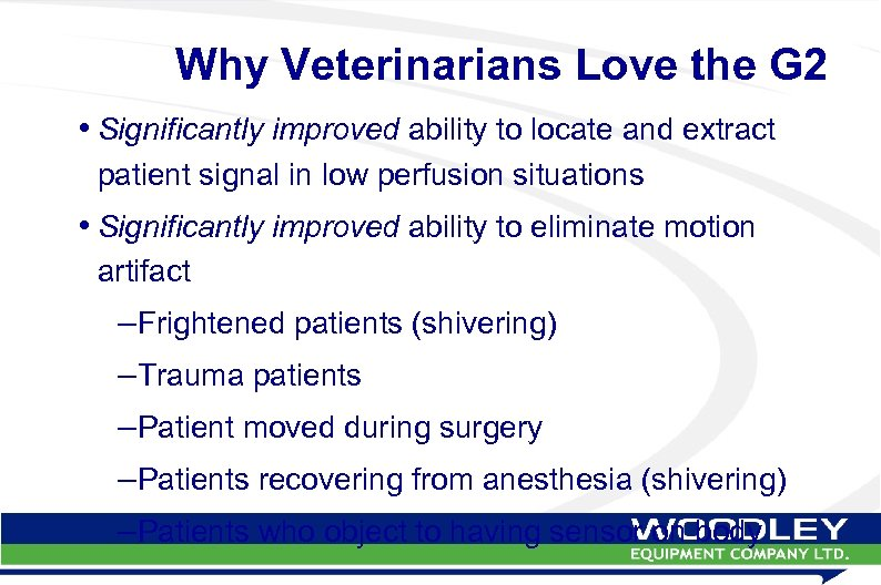 Why Veterinarians Love the G 2 • Significantly improved ability to locate and extract