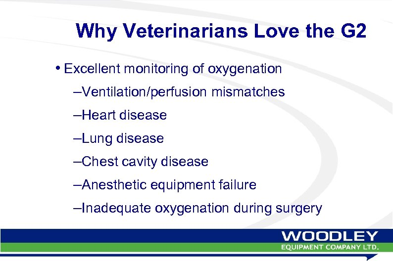 Why Veterinarians Love the G 2 • Excellent monitoring of oxygenation –Ventilation/perfusion mismatches –Heart